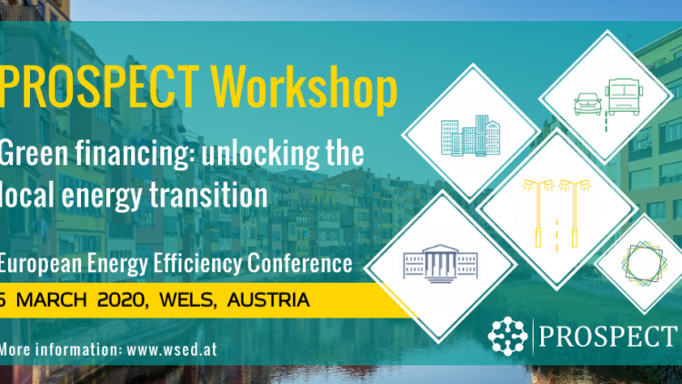 "PROSPECT Workshop, 5 March 2020: ""Green financing: unlocking the local energy transition"""